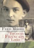 """Fred Moore - """"Toujours Français libre !""""."""