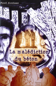 Fred Morisse - La malédiction du béton.