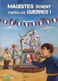 Fred Morisse - Maudites soient toutes les guerres !.