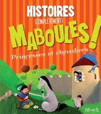 Fred Multier et Claire Wortemann - Histoires (complètement) maboules - Princesses et chevaliers.