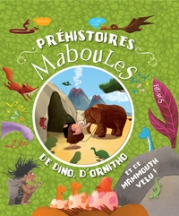Fred Multier et Nathalie Ragondet - Préhistoires maboules - de dino, d'ornitho et de mammouth velu !.