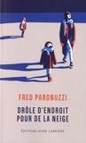 Fred Paronuzzi - Drôle d'endroit pour de la neige.