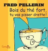 Fred Pellerin - Bois du thé fort, tu vas pisser drette.