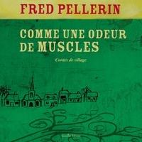 Fred Pellerin - Comme une odeur de muscles.