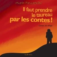 Fred Pellerin - Il faut prendre le taureau par les contes.