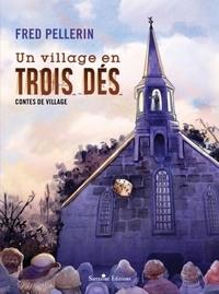 Fred Pellerin - Un village en trois dés.