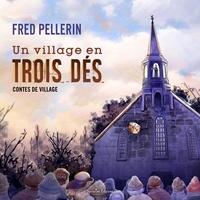 Fred Pellerin - Un village en trois dés - Contes de village.