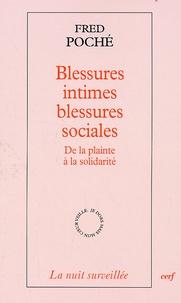 Fred Poché - Blessures intimes blessures sociales - De la plainte à la solidarité.