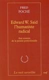 Fred Poché - Edward W. Said, l'humaniste radical - Aux sources de la pensée postcoloniale.
