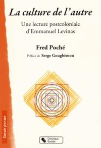 La culture de l'autre- Une lecture post-coloniale d'Emmanuel Levinas - Fred Poché |