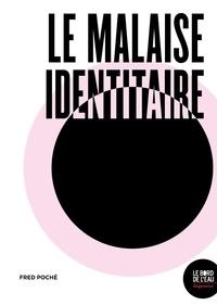 Fred Poché - Le malaise identitaire - Postcolonialisme, philosophie et psychanalyse.