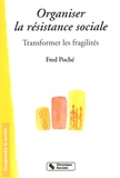 Fred Poché - Organiser la résistance sociale - Transformer les fragilités.