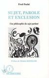 Fred Poché - Sujet, parole et exclusion - Une philosophie du sujet parlant.