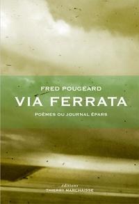 Fred Pougeard - Via Ferrata - Poèmes ou journal épars.