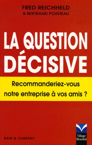 Fred Reichhed et Bertrand Pointeau - La question décisive - Recommanderiez-vous cette entreprise à vos amis ?.