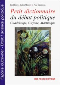 Fred Reno et Julien Mérion - Petit dictionnaire du débat politique - Guadeloupe, Guyane et Martinique.