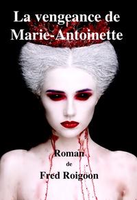 Fred Roigoon - La vengeance de Marie-Antoinette.
