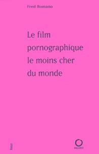Fred Romano - Le film pornographique le moins cher du monde.
