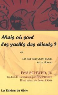 Fred Schwed - Mais où sont les yachts des clients ? - Un bon coup d'oeil lucide sur la Bourse.