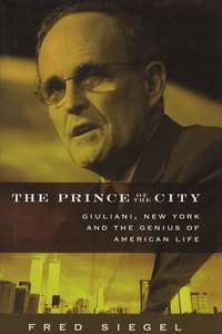 Fred Siegel - The Prince of the City - Giuliani, New York and the Genius of American Life.