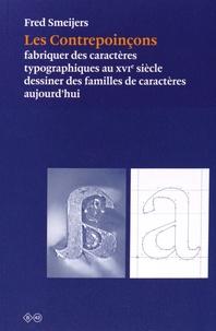 Fred Smeijers - Les Contrepoinçons - Fabriquer des caractères typographiques au XVIe siècle, dessiner des familles de caractères aujourd'hui.