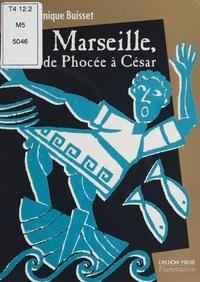 Fred Sochard et Dominique Buisset - Marseille, de Phocée à César.