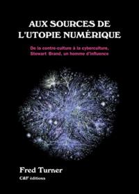 Fred Turner - Aux sources de l'utopie numérique - De la contre culture à la cyberculture : Stewart Brand, un homme d'influence.