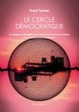 Fred Turner - Le cercle démocratique - Le design multimédia, de la Seconde Guerre mondiale aux années psychédéliques.