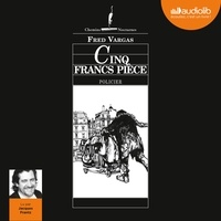 Fred Vargas et Jacques Frantz - Cinq francs pièce.