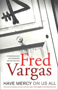 Fred Vargas - Have Mercy on Us All.
