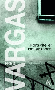 Fred Vargas - Pars vite et reviens tard.