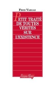 Fred Vargas - Petit traité de toutes vérités sur l'existence.
