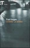 Fred Vargas - Scorre la Senna.