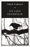 Fred Vargas - Un lieu incertain.