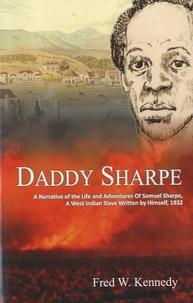 Fred W Kennedy - Daddy Sharpe - A Narrative of the Life and Adventures of Samuel Sharpe, a West Indian Slave Written by Himself, 1832.