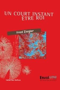 Fred Ziegler - Un court instant Etre roi.