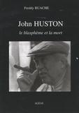 Freddy Buache - John Huston - Le blasphème et la mort.