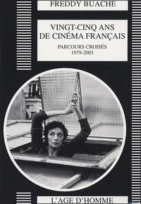 Freddy Buache - Vingt-cinq ans de cinéma français - Parcours croisés 1979-2003.
