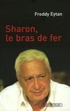 Freddy Eytan - Ariel Sharon, le bras de fer.