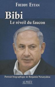 Freddy Eytan - Bibi, le réveil du faucon - Portrait biographique de Benjamin Netanyahou.
