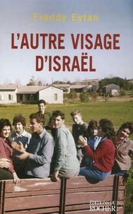 Freddy Eytan - L'autre visage d'Israël - Souvenirs d'enfance et de jeunesse.