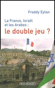 Freddy Eytan - La France, Israël et les Arabes : le double jeu ?.