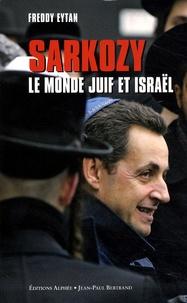 Freddy Eytan - Sarkozy, le monde juif et Israël - Mariage d'amour ou de raison ?.