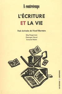 Freddy Gomez - L'écriture et la vie - Trois écrivains de l'éveil libertaire : Stig Dagerman, Georges Navel, Armand Robin.