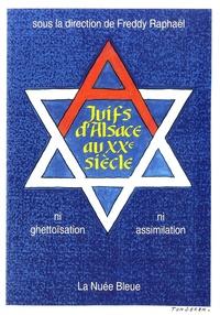 Freddy Raphaël - Juifs d'Alsace au XXe siècle - Ni ghettoïsation, ni assimilation.