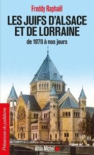Freddy Raphaël - Les juifs d'Alsace et de Lorraine de 1870 à nos jours.