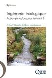 Freddy Rey et Frédéric Gosselin - Ingénierie écologique - Action par et/ou pour le vivant ?.
