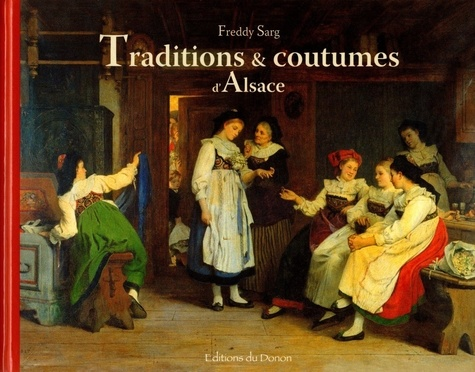 Freddy Sarg - Traditions & coutumes d'Alsace.