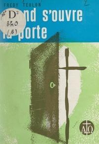 Freddy Teulon - Quand s'ouvre la porte - La visite, un service de l'église.