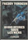 Freddy Tondeur - 10000 heures sous les mers - Carnets de plongée.